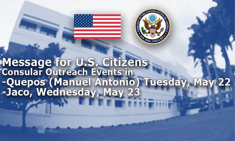 Message for U.S. Citizens: Consular Outreach Events in Quepos (Manuel Antonio) Tuesday, May 22, and Jaco, Wednesday, May 23